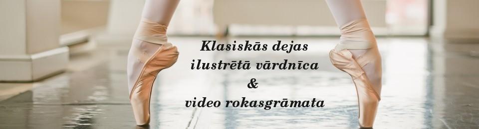 Klasiskās dejas ilustrētā vārdnīca & video rokasgrāmata